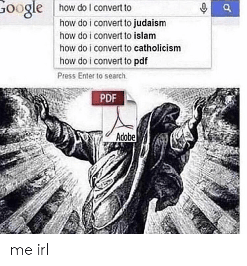 Adobe, Google, and Islam: how do I convert to  GOogle  how do i convert to judaism  how do i convert to islam  how do i convert to catholicism  how do i convert to pdf  Press Enter to search  PDF  Adobe me irl