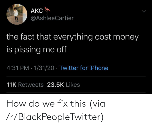 How Do: How do we fix this (via /r/BlackPeopleTwitter)
