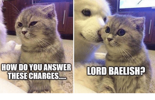 Game of Thrones, How, and You: HOW DO YOU ANSWERORD BAELISH?  THESE CHARGES