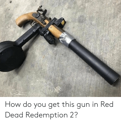 Red Dead Redemption, How, and Red Dead: How do you get this gun in Red Dead Redemption 2?