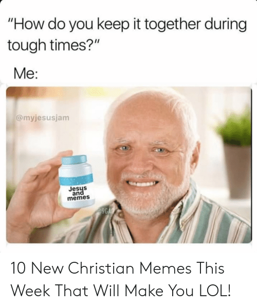 """Christian Memes: """"How do you keep it together during  tough times?""""  Me:  @myjesusjam  Jesys  and  memes  9GAG 10 New Christian Memes This Week That Will Make You LOL!"""