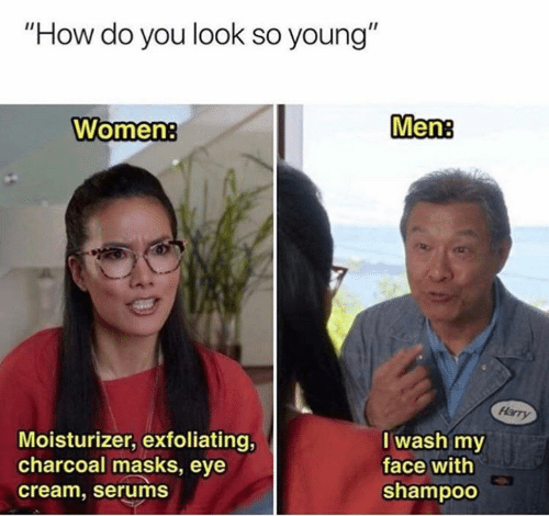 "Memes, Women, and 🤖: ""How do you look so young""  Men:  Women:  Harry  Iwash my  Moisturizer, exfoliating,  charcoal masks, eye  cream, serums  face with  shampoo"