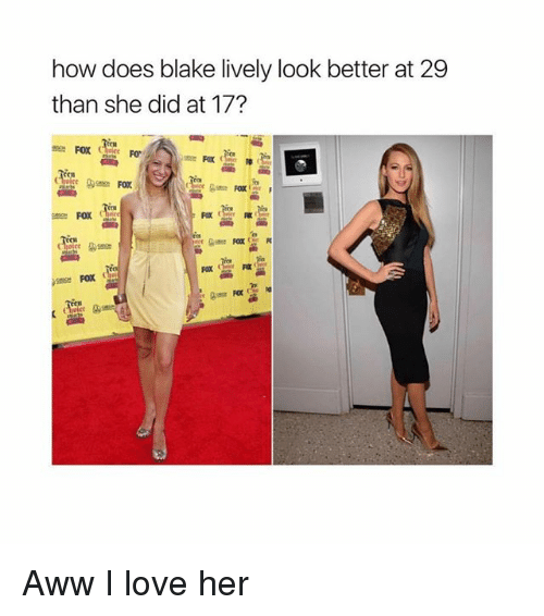 Aww, Love, and Blake Lively: how does blake lively look better at 29  than she did at 17?  些  cn  FOX Aww I love her