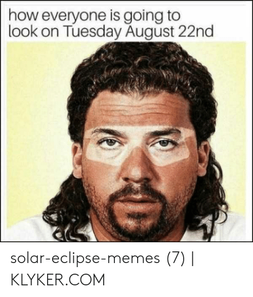 Klyker Com: how everyone is going to  look on Tuesday August 22nd solar-eclipse-memes (7)   KLYKER.COM
