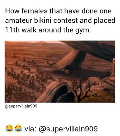 Gym, Memes, and Bikini: How females that have done one  amateur bikini contest and placed  11th walk around the gym  @supervillain909 😂😂 via: @supervillain909