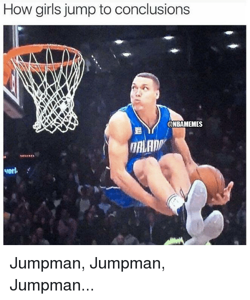Girls, Jumpman, and Nba: How girls jump to conclusions  ONBAMEMES Jumpman, Jumpman, Jumpman...