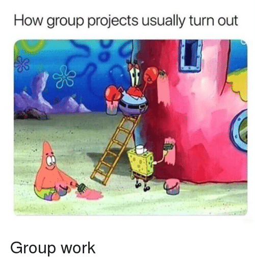Group Projects: How group projects usually turn out Group work