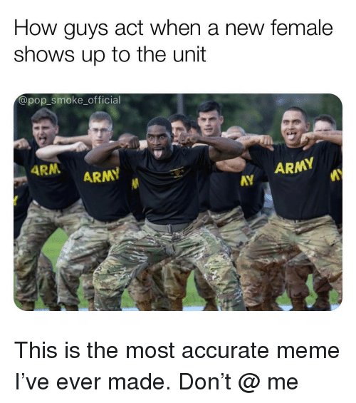 The Unit: How guys act when a new female  shows up to the unit  @pop_smoke_official  ARN  ARMY  ARMY  AY  AY This is the most accurate meme I've ever made. Don't @ me