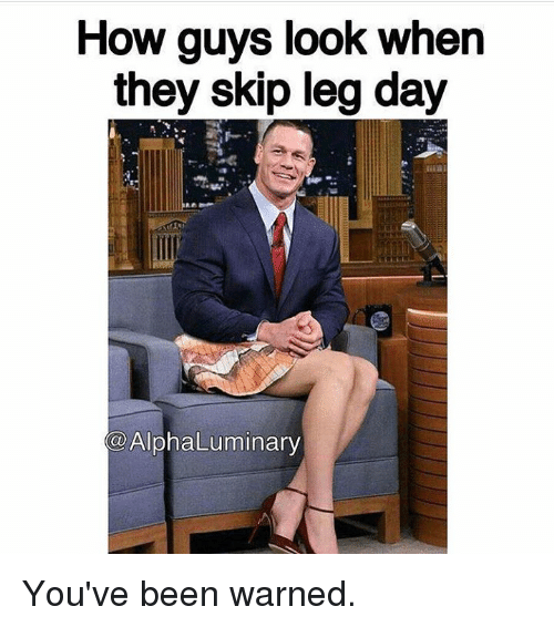 Skipped Leg Day: How guys look when  they skip leg day  COAlphaLuminary You've been warned.