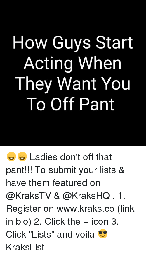 """panting: How Guys Start  Acting When  They Want You  To Off Pant 😄😄 Ladies don't off that pant!!! To submit your lists & have them featured on @KraksTV & @KraksHQ . 1. Register on www.kraks.co (link in bio) 2. Click the + icon 3. Click """"Lists"""" and voila 😎 KraksList"""
