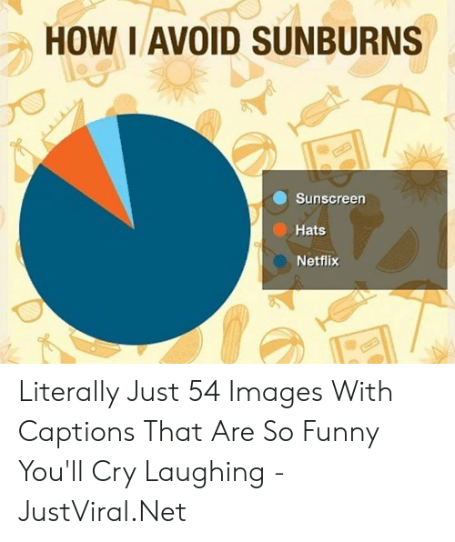 hats: HOW I AVOID SUNBURNS  Sunscreen  Hats  Netflix Literally Just 54 Images With Captions That Are So Funny You'll Cry Laughing - JustViral.Net