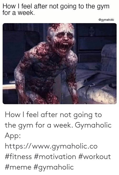 Workout Meme: How I feel after not going to the gym for a week.  Gymaholic App: https://www.gymaholic.co  #fitness #motivation #workout #meme #gymaholic