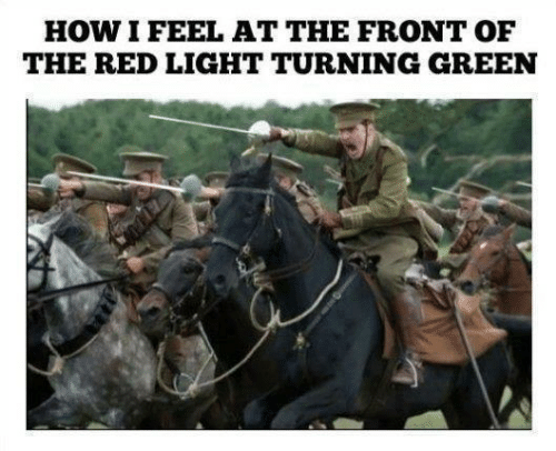 How, Red, and Light: HOW I FEEL AT THE FRONT OF  THE RED LIGHT TURNING GREEN