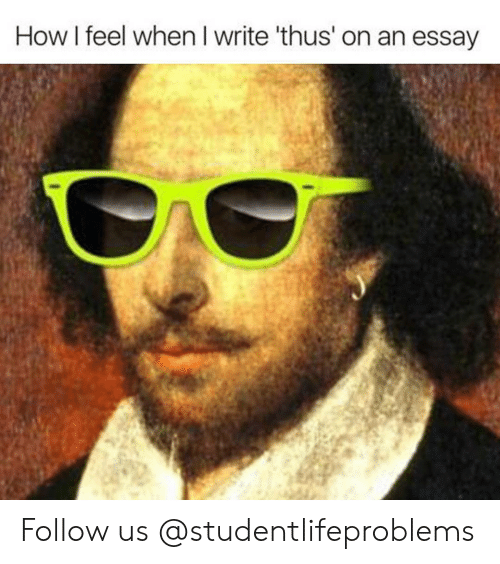 how i feel when: How I feel when I write 'thus' on an essay Follow us @studentlifeproblems​