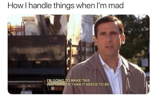 Mad, How, and Make: How I handle things when I'm mad  I'M GOING TO MAKE THIS  WAY HARDER THAN IT NEEDS TO BE