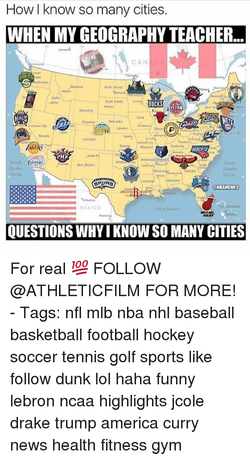 Trump America: How I know so many cities.  WHEN MY GEOGRAPHYTEACHER..  CAN  SONICS  North  VTO  Idaho  BUCKS  herre  STON  Nebraska  on, D G  Colorado  Missouri  PHX  North  New  Atlantic  Ocea  Alabama  BPUAS  ONBAMEMES  MEXICO  MIAMI  QUESTIONS WHY IKNOW SO MANY CITIES For real 💯 FOLLOW @ATHLETICFILM FOR MORE! - Tags: nfl mlb nba nhl baseball basketball football hockey soccer tennis golf sports like follow dunk lol haha funny lebron ncaa highlights jcole drake trump america curry news health fitness gym