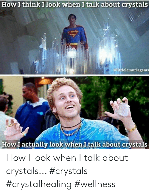 Talk: How I look when I talk about crystals... #crystals #crystalhealing #wellness