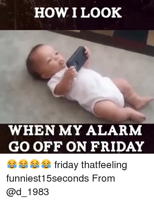 Friday, Funny, and Alarm: HOW I LOOK  WHEN MY ALARM  GO OFF ON FRIDAY 😂😂😂😂 friday thatfeeling funniest15seconds From @d_1983