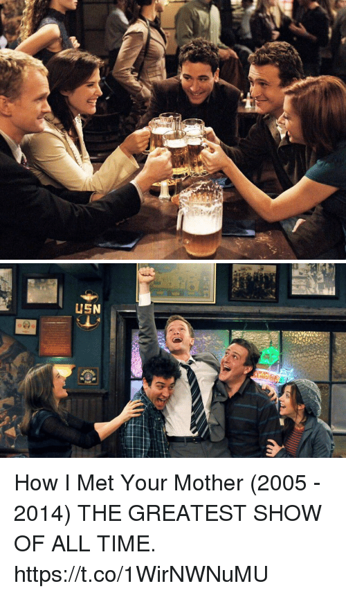 How I Met Your Mother: How I Met Your Mother (2005 - 2014)  THE GREATEST SHOW OF ALL TIME. https://t.co/1WirNWNuMU