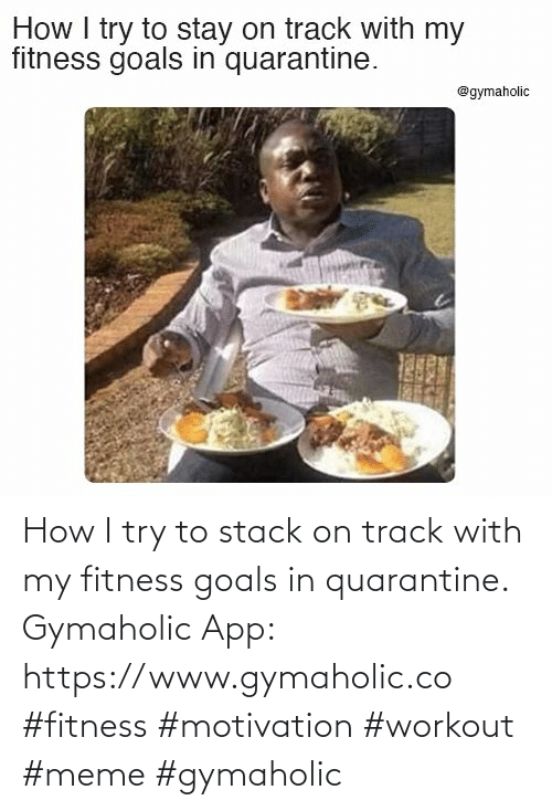 Workout Meme: How I try to stack on track with my fitness goals in quarantine.  Gymaholic App: https://www.gymaholic.co  #fitness #motivation #workout #meme #gymaholic