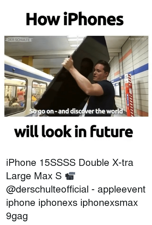 9gag, Future, and Iphone: How iPhones  Radio BAYER  DER SCHULTE  o on-and discover the world  will look in future iPhone 15SSSS Double X-tra Large Max S 📹 @derschulteofficial - appleevent iphone iphonexs iphonexsmax 9gag