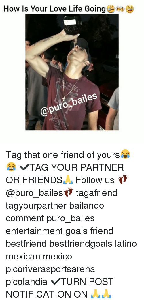 Friends, Goals, and Life: How Is Your Love Life Going  ht  @puro bailes Tag that one friend of yours😂😂 ✔TAG YOUR PARTNER OR FRIENDS🙏 Follow us 👣@puro_bailes👣 tagafriend tagyourpartner bailando comment puro_bailes entertainment goals friend bestfriend bestfriendgoals latino mexican mexico picoriverasportsarena picolandia ✔TURN POST NOTIFICATION ON 🙏🙏