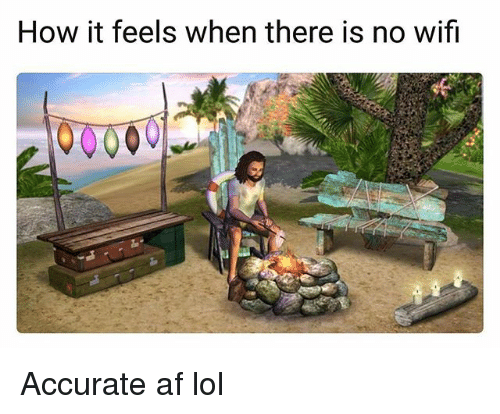 Wifie: How it feels when there is no wifi Accurate af lol