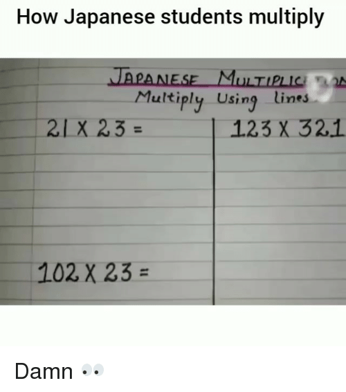 Funny, Japanese, and How: How Japanese students multiply  Multiply Using lines  21X 23  123 X 32.1  102 X 23= Damn 👀
