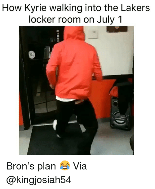 Basketball, Los Angeles Lakers, and Nba: How Kyrie walking into the Lakers  locker room on July 1 Bron's plan 😂 Via @kingjosiah54