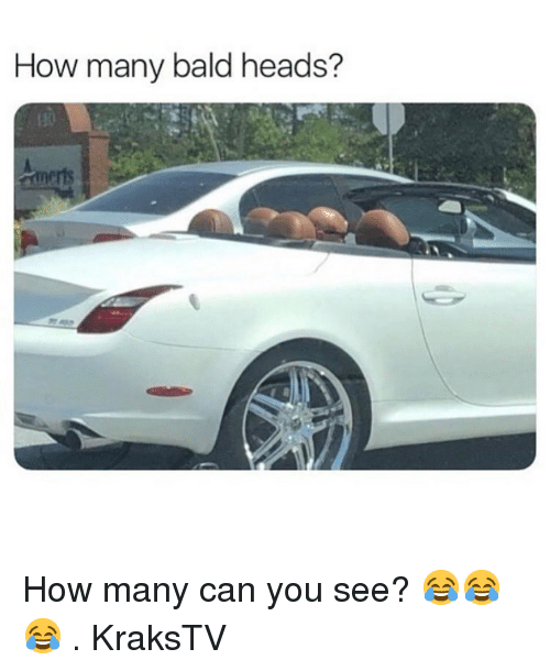 Memes, 🤖, and How: How many bald heads?  ris How many can you see? 😂😂😂 . KraksTV
