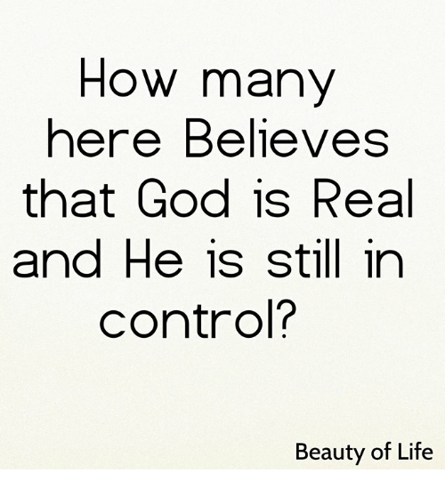 God, Life, and Memes: How many  ere Belle VeS  that God is Real  and He is still in  control?  Beauty of Life