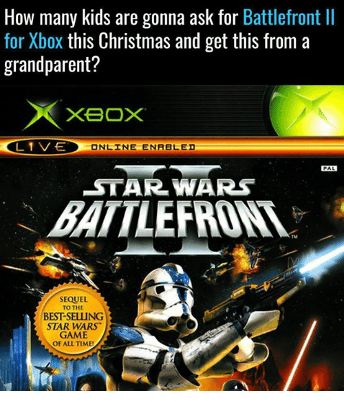Christmas, Star Wars, and Xbox: How many kids are gonna ask for  Battlefront ll  for Xbox this Christmas and get this from a  grandparent?  XBOX  L 1 VE  ONLINE ENABLED  PAL  STAR WARS  BATTLE  SEQUEL  TO THE  BESTSELUNG  STAR WARS  GAME  OF ALL TIME!