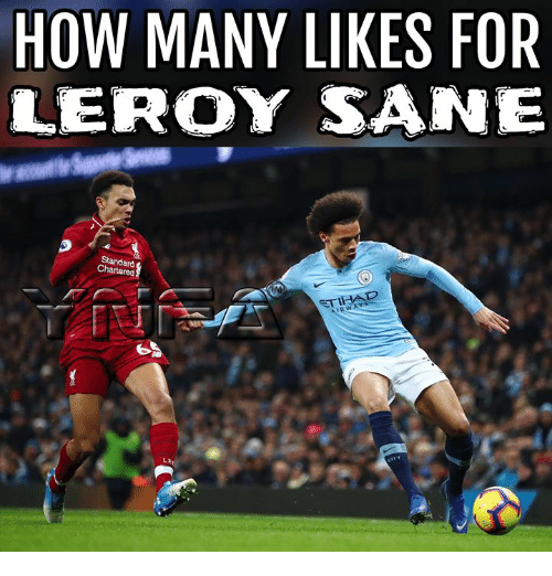 Memes, 🤖, and How: HOW MANY LIKES FOR  LEROY SANE  Standard  Chartered  TIHAL  RWA  Ss