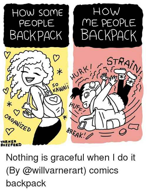 Memes, Comics, and 🤖: HOW  ME PEOPLE  HOW SOME  PEOPLE  BACKPACKBACKPACK  STA  GRAIN  HURK/  So  KAWAI  ORGANiZED  Ca  VARNER  BvZZFEED Nothing is graceful when I do it (By @willvarnerart) comics backpack