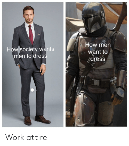 Work, Dress, and How: How men  How society wants  men to dress  want to  dress Work attire