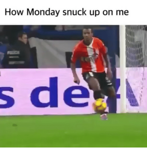 Funny, Monday, and How: How Monday snuck up on me