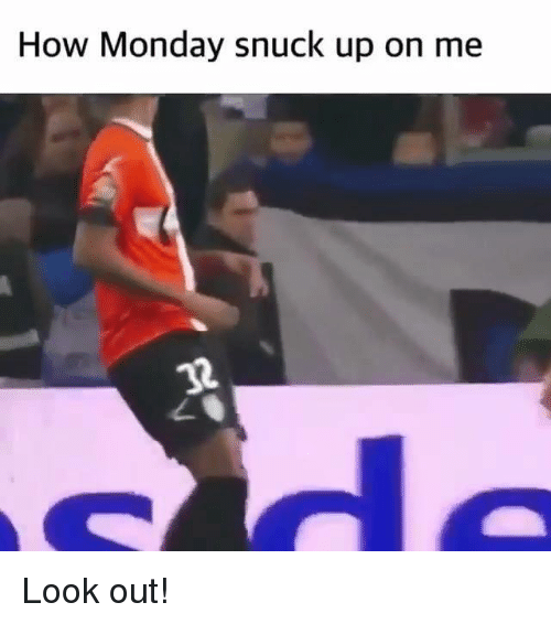 Memes, Monday, and 🤖: How Monday snuck up on mee Look out!