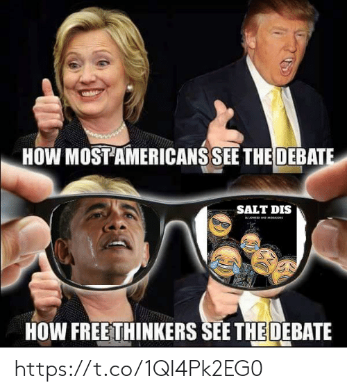 How, Salt, and Dis: HOW MOST AMERICANS SEE THE DEBAT  SALT DIS  HOW FREETHINKERS SEE THEDEBATE https://t.co/1QI4Pk2EG0