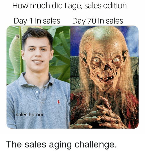 Memes, 🤖, and How: How much did I age, sales edition  Day 1 in sales Day 70 in sales  sales humor The sales aging challenge.
