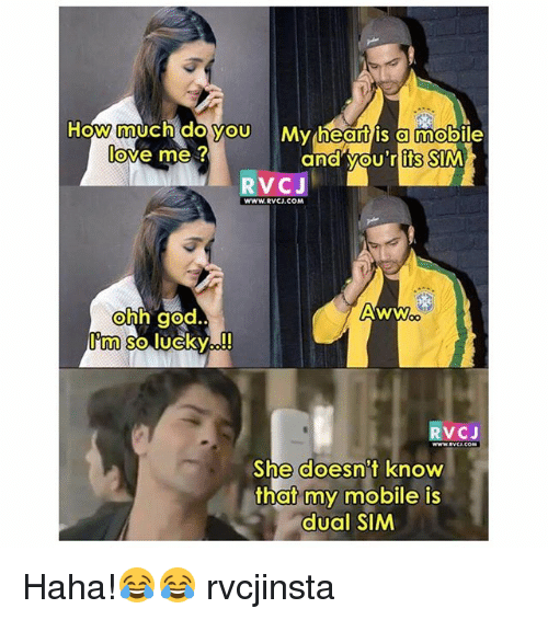 Awwing: How much doyou My heantis amobile  love me ?  and vou'r its SIM  RVCJ  WWW.RVCJ.COM  ohh god  Im so lucky!  Aww  RVCJ  She doesn't know  that my mobile is  dual SIM Haha!😂😂 rvcjinsta