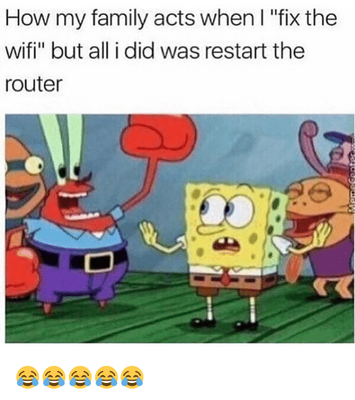 """Wifie: How my family acts when I """"fix the  wifi"""" but all i did was restart the  router 😂😂😂😂😂"""