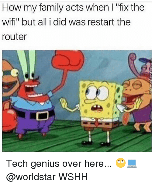 "Family, Memes, and Worldstar: How my family acts when I ""fix the  wifi"" but all i did was restart the  router Tech genius over here... 🙄💻 @worldstar WSHH"