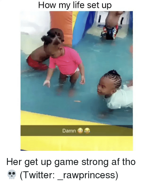 Af, Funny, and Life: How my life set up  Damn Her get up game strong af tho 💀 (Twitter: _rawprincess)