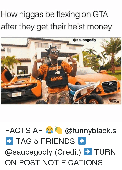 Gangly: How niggas be flexing on GTA  after they get their heist money  @saucegodly  GANG FACTS AF 😂🍋 @funnyblack.s ➡️ TAG 5 FRIENDS ➡️ @saucegodly (Credit) ➡️ TURN ON POST NOTIFICATIONS