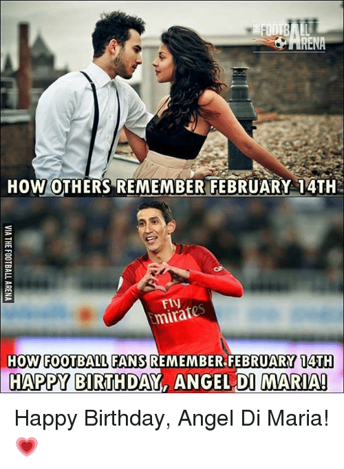 Memes, 🤖, and Di Maria: HOW OTHERS REMEMBER FEBRUARY 14TH  Emirates  HOW FOOTBALL FANS REMEMBER FEBRUARY 14TH  HAPPY BIRTHDAY, ANGEL DI MARIA! Happy Birthday, Angel Di Maria! 💗