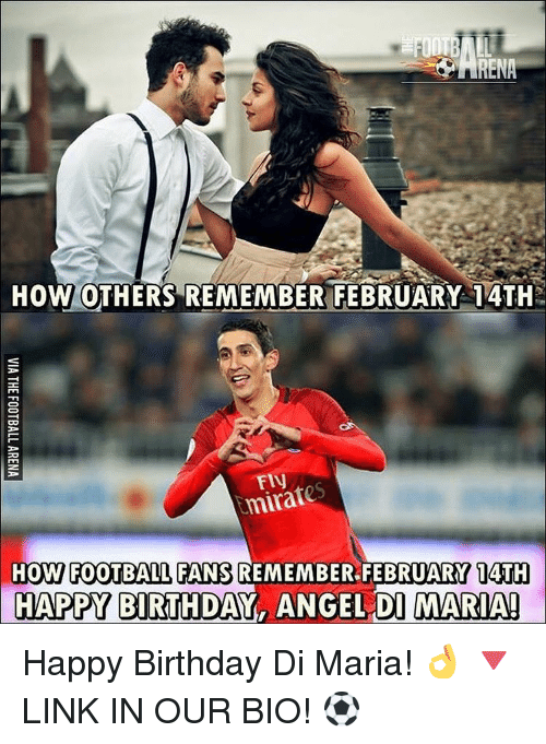 Memes, 🤖, and Di Maria: HOW OTHERS REMEMBER FEBRUARY 14TH  mirat  HOW FOOTBALL FANS REMEMBER FEBRUARY 14TH  HAPPY BIRTHDAY ANGEL DI MARIA! Happy Birthday Di Maria! 👌 🔻LINK IN OUR BIO! ⚽️