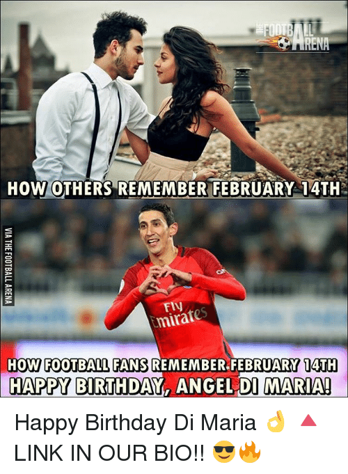 Memes, 🤖, and Di Maria: HOW OTHERS REMEMBER FEBRUARY 14TH  mirat  HOW FOOTBALL FANS REMEMBER, FEBRUARY 14TH  HAPPY BIRTHDAY, ANGEL DI MARIA! Happy Birthday Di Maria 👌 🔺LINK IN OUR BIO!! 😎🔥