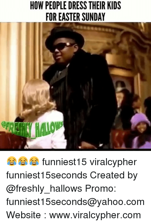 Easter, Funny, and Dress: HOW PEOPLE DRESS THEIR KIDS  FOR EASTER SUNDAY  RY  EI A  HD  S SI  ER  RE  DT  EA  LE  OR  EO  PF 😂😂😂 funniest15 viralcypher funniest15seconds Created by @freshly_hallows Promo: funniest15seconds@yahoo.com Website : www.viralcypher.com