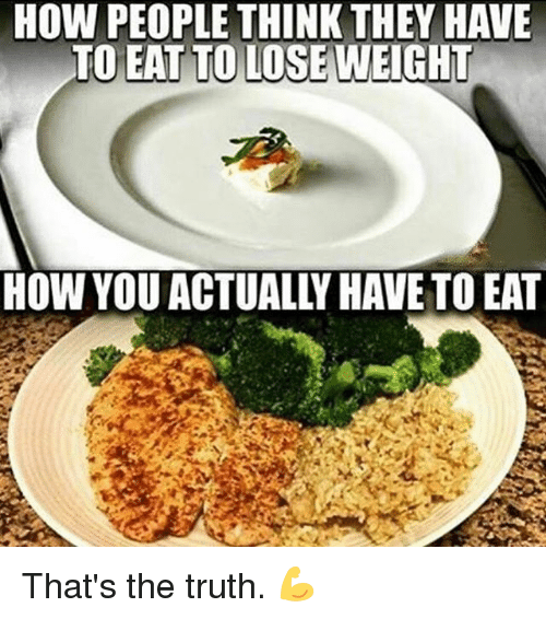 Memes, Truth, and 🤖: HOW PEOPLE THINK THEY HAVE  TO EATTO LOSE WEIGHT That's the truth. 💪