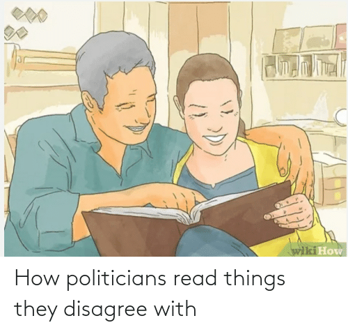 Politicians: How politicians read things they disagree with